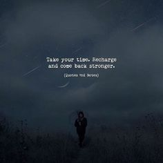 Take your time. Recharge and come back stronger. —via http://ift.tt/2eY7hg4