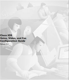 Ebook Cisco IOS Voice, Video, and Fax Configuration Guide ~ DHOCNET Downloads - IT Support Bali - Hardware - Software - Networking - Data Recovery