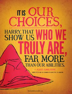 It is our choices that show us who we truly are......