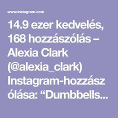"""14.9 ezer kedvelés, 168 hozzászólás – Alexia Clark (@alexia_clark) Instagram-hozzászólása: """"Dumbbells 1. 12 Reps each side 2. 10-12 Reps each side 3. 15 Reps 4. 8 reps each leg 3-5…"""""""