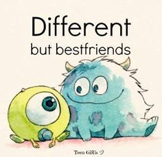 Different, but best friends... Monsters Inc., Monsters University