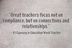 """""""Great teachers focus not on compliance, but on connections and relationships."""" - PJ Caposey, ASCD Emerging Leader Education Week, Childhood Education, Education Quotes, Leadership Activities, Educational Leadership, Primary Education, Educational Technology, Special Education, Teaching Quotes"""
