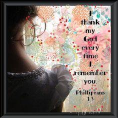 Phillipians 1:3   I thank God for you.