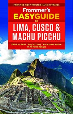Frommer's EasyGuide to Lima, Cusco and Machu Picchu (Easy...