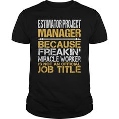 Estimator Project Manager Because Freaking Miracle Worker Isn't An Official Job Title T Shirt, Hoodie Estimator Project Manager