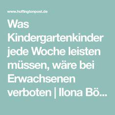 Was Kindergartenkinder jede Woche leisten müssen, wäre bei Erwachsenen verboten|Ilona Böhnke