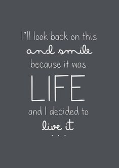 """I will look back on this and smile because it was LIFE and I decided to live it.""    source: unkown #quote #life #adventure"