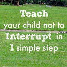This is brilliant, if it works, that is: Teach Your Child not to Interrupt in One Simple Step