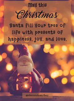 May this Christmas Santa fill your tree of life with presents of happiness, joy and love. Christmas Wishes For Family, Christmas Quotes Images, Christmas Eve Quotes, Christmas Captions, Christmas Slogans, Christmas Phrases, Merry Christmas Greetings, Christmas Greeting Cards, Santa Quotes