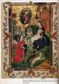 Madonna and Unicorn, painted by Spanish Forger. Here the parallel between the unicorn and Christ is made explicit. The houndsman with dog represents the Angel Gabriel.