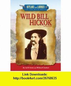Wild Bill Hickok (Outlaws and Lawmen of the Wild West) (9780766031777) Carl R. Green, William R. Sanford , ISBN-10: 0766031772  , ISBN-13: 978-0766031777 ,  , tutorials , pdf , ebook , torrent , downloads , rapidshare , filesonic , hotfile , megaupload , fileserve