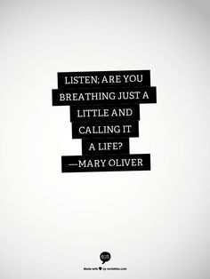 listen; are you breathing just a little and calling it a life?