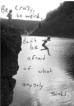 be crazy be werid
