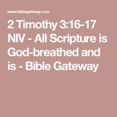 2 Timothy 3:16-17 NIV - All Scripture is God-breathed and is - Bible Gateway