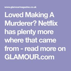 Loved Making A Murderer? Netflix has plenty more where that came from - read more on GLAMOUR.com