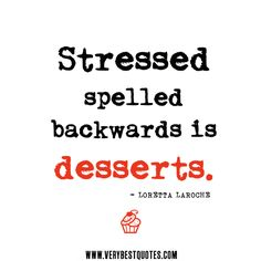 Stress Quotes Stressed Spelled Backwards Is Desserts