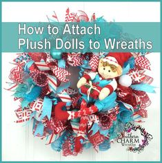 How To Embellish and Attach Plush Dolls To Deco Mesh Wreaths by Julie Siomacco of SouthernCharmWreaths.com