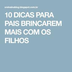 10 DICAS PARA PAIS BRINCAREM MAIS COM OS FILHOS