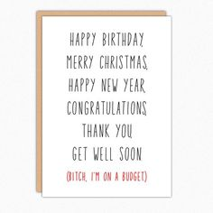 Merry Christmas Happy New Year Happy Birthday Congratulations Thank You Bitch I'm On A Budget greeting card Funny Birthday Poems, Sarcastic Birthday, Old Birthday Cards, Happy Birthday, Funny Sarcastic, Birthday Messages, Diy Birthday, Friend Birthday, Stupid Funny