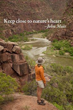 Keep close to nature's heart ~ John Muir