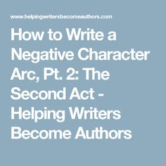 How to Write a Negative Character Arc, Pt. 2: The Second Act - Helping Writers Become Authors