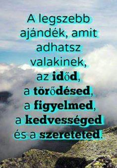 Én igazán sokat szánok szereteteimre, családomra ,barátokra,magamra is szánok időt ,me Favorite Quotes, Best Quotes, Life Quotes, Motivational Quotes, Inspirational Quotes, Bible Verses, Quotations, Wisdom, Messages