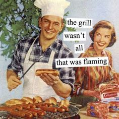 The Grill Wasn't ALL That Was Flaming!! Ha, the Wife is ALWAYS the Last to Know, funny vintage advertising.