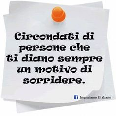 Circondati di persone che ti diano sempre un motivo di sorridere.... Surround yourself with people who will always give a reason to smile.