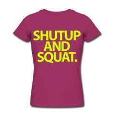 ShutUp And Squat @Laura Crockett #newmotto