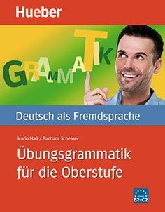 Übungsgrammatik für die Oberstufe: Deutsch als Fremdsprache / Buch mit eingelegtem Lösungsschlüssel: Amazon.de: Karin Hall, Barbara Scheiner: Bücher