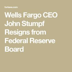 Wells Fargo CEO John Stumpf Resigns from Federal Reserve Board