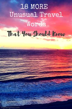 """18 More Unusual Travel Words That You Should Know - Need some new words for travel? Sick of using """"wanderlust"""" to describe travel and yourself? Here's 18 more travel words to help you out!"""