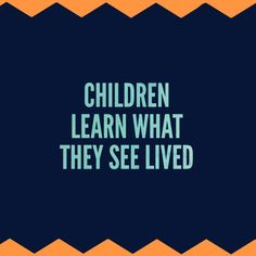 Children learn what they see lived by their parents, together with what they experience for themselves, NOT what's preached at them. It's therefore essential to decide what qualities do we want to exhibit for our children? Using our own core values as a framework for reflection, we can challenge ourselves to be an example of respect, kindness, and responsibility in all of our dealings with our family members.