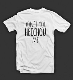 """Don't+You+Heichou+Me""+Levi+t-shirt+inspired+by+the+Attack+on+Titan+(Shingeki+no+Kyojin)+fandom.    Printed+on+a+100%+Cotton+Gildan-brand+tee+available+in+men+and+ladies+cuts."