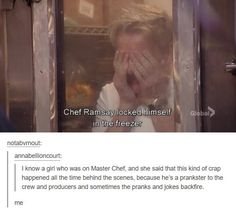 I don't think he's as much of a jerk as the show edits him to be. Seems like he gets mad if the chefs say they're better than they turn out to be. He's actually pretty nice Funny Cute, The Funny, Hilarious, Funny Tumblr Posts, My Tumblr, Gordon Ramsay Funny, Haha, Funny Memes, Jokes
