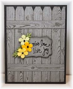 handmade greeting card: think love live joy . by Becky . gray woodgrain with pops of yellow flowers . hardwood stamp used to create a fence look . Making Greeting Cards, Greeting Cards Handmade, Stamping Up Cards, Fall Cards, Card Sketches, Copics, Masculine Cards, Flower Cards, Scrapbook Cards