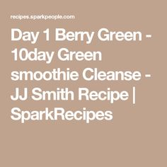 Day 1 Berry Green - 10day Green smoothie Cleanse - JJ Smith Recipe | SparkRecipes
