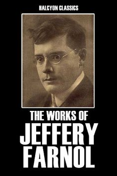 The Works of Jeffery Farnol: 12 Books in One Volume (Halcyon Classics) by Jeffery Farnol. $1.99. 2550 pages. Publisher: Halcyon Press Ltd.; Revised edition (November 24, 2009)