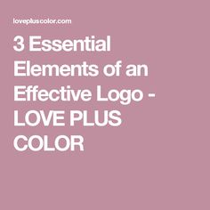 3 Essential Elements of an Effective Logo - LOVE PLUS COLOR
