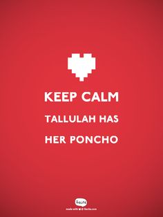 keep calm tallulah has her poncho - Quote From Recite.com #RECITE #QUOTE
