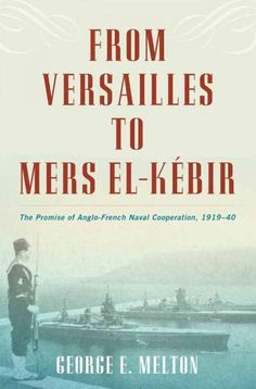 From Versailles to Mers-el-Kebir: The Promise of Anglo-French Naval Cooperation 1919-40