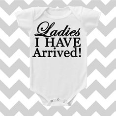 Ladies I have Arrived Cursive Baby Boy  by SimplyChicBabyShop, $13.95