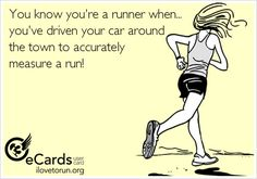 You know you're a runner when you've driven your car around town to accurately measure a run.