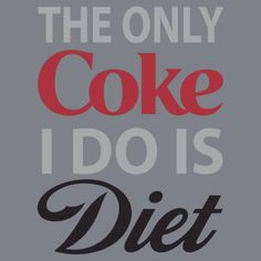 The Only Coke I do is Diet by WickedCool Diet Coke Addiction, Caffeine Addiction, Momma Quotes, Life Quotes, Inspirational Quotes For Women, Great Quotes, Diet Coke Ingredients, Acquired Taste, Pin On