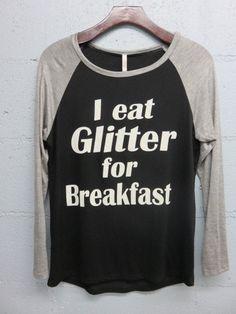 I Eat Glitter For Breakfast Top