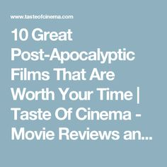 10 Great Post-Apocalyptic Films That Are Worth Your Time      Taste Of Cinema - Movie Reviews and Classic Movie Lists