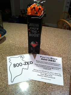 You've Been Boo-zed  My neighborhood already had the You've Been Booed tradition with candy. This year I'm starting the You've Been Boo-zed tradition.
