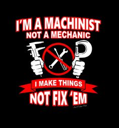 I'm A Machinist not A Mechanic T-Shirt by AnACustomPrints on Etsy