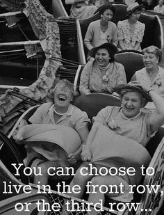 You can choose to live in the front row, or the third row..