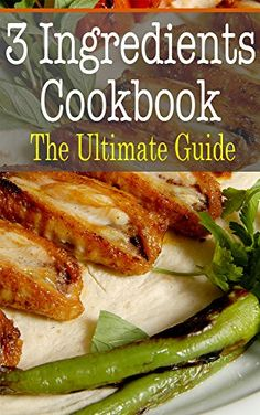 3 Ingredients Cookbook: The Ultimate Guide by Kimberly Ha... https://www.amazon.com/dp/B00QSFOPLQ/ref=cm_sw_r_pi_dp_x_HwwRybNQ7KMHJ